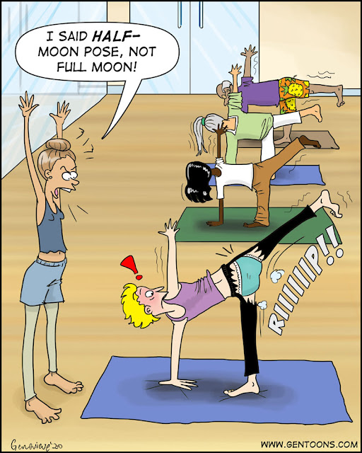 """Yoga studio. all the students are doing half-moon pose, which means touching the ground with one hand, standing on one leg, the other leg and arm high in the air.  one student's tight yoga pants have just ripped at the seat, revealing lacy teal underwear, and she's blushing bright red as the teacher yells """"I said HALFmoon pose, not full moon!"""" yes....an underwear joke. what can i say? i'm in lockdown and no one can stop me from drawing underwear jokes."""