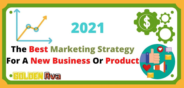 The Best Marketing Strategy For A New Business Or Product in 2021