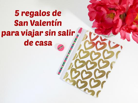 5 regalos de San Valentin para viajar sin salir de casa