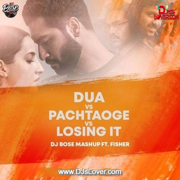Dua vs Pachtaoge vs Loosing it Mashup DJ Bose Ft Fisher