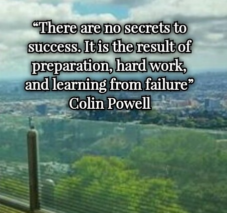 Colin Powell: There are no Secrets to SUCCESS. It is the result of Preparation, Hard work, and Learning from Failure - Quotes