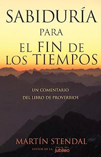 Sabiduria Para El Fin De Los Tiempos: Un Comentario Del Libro De Proverbios PDF