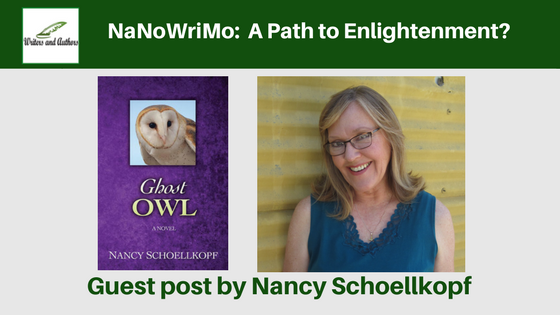 NaNoWriMo:  A Path to Enlightenment? Guest post by Nancy Schoellkopf @nanschoellkopf  @iReadBookTours