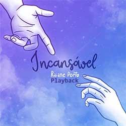 Baixar Música Gospel Incansável (Playback) - Raiane Porto Mp3