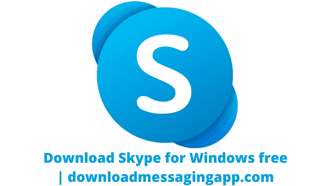 Download Skype for Windows free   downloadmessagingapp.com