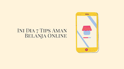 Ini Dia 7 Tips Aman Belanja Online