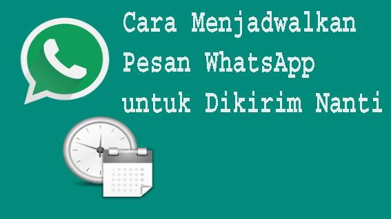 Cara Menjadwalkan Pesan WhatsApp untuk Dikirim Nanti 1
