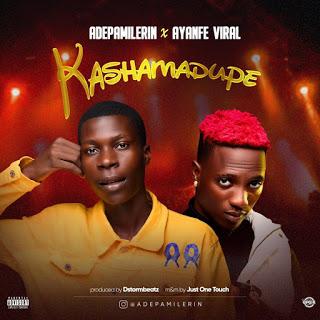 MUSIC: Ade Pamilerin Ft. Ayanfe Viral – Kashamadupe