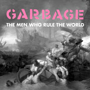 The Men Who Rule the World – Garbage