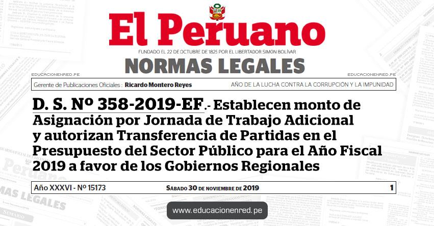 D. S. Nº 358-2019-EF - Establecen monto de Asignación por Jornada de Trabajo Adicional y autorizan Transferencia de Partidas en el Presupuesto del Sector Público para el Año Fiscal 2019 a favor de los Gobiernos Regionales