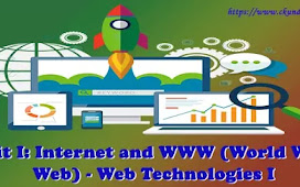Unit I: Internet and WWW (World Wide Web) - Web Technologies I