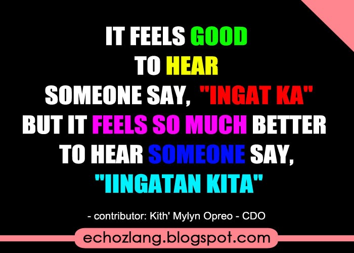 It feels good to hear someone say ingat ka.