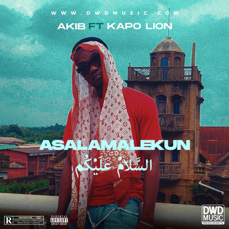 "Akib – ""Asalamalekun"" ft. KapoLion #Arewapublisize"