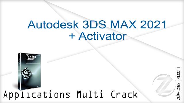 Autodesk 3DS MAX 2021 + Activator
