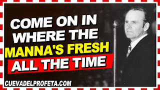 Come on in where the manna's fresh all the time - William Marrion Branham