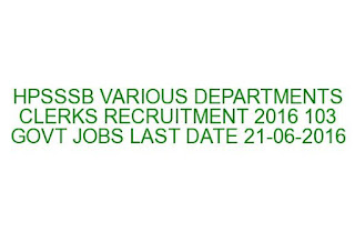 HPSSSB VARIOUS DEPARTMENTS CLERKS RECRUITMENT 2016 103 GOVT JOBS LAST DATE 21-06-2016