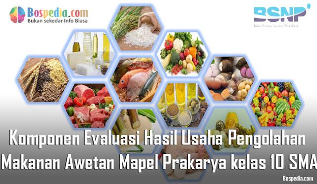 Materi Komponen Evaluasi Hasil Usaha Pengolahan Makanan Awetan Mapel Prakarya kelas 10 SMA/MA