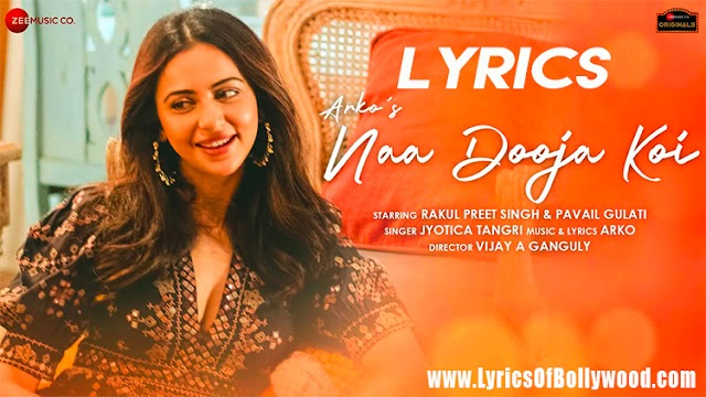 Naa Dooja Koi Song Lyrics   Rakul Preet Singh, Pavail Gulati   Arko, Jyotica Tangri