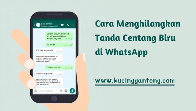 Cara Menghilangkan Tanda Centang Biru di WhatsApp