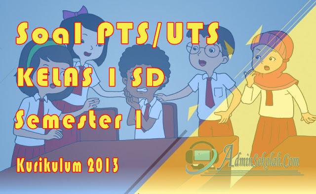 Soal Latihan PTS Kelas 1 SD Semester 1 Kurikulum 2013 Lengkap