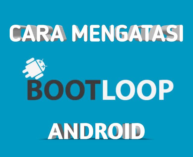 Cara Mudah Mengatasi Bootloop Pada Smartphone