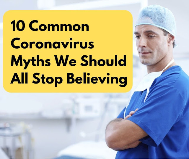 10 Common Coronavirus Myths We Should All Stop Believing