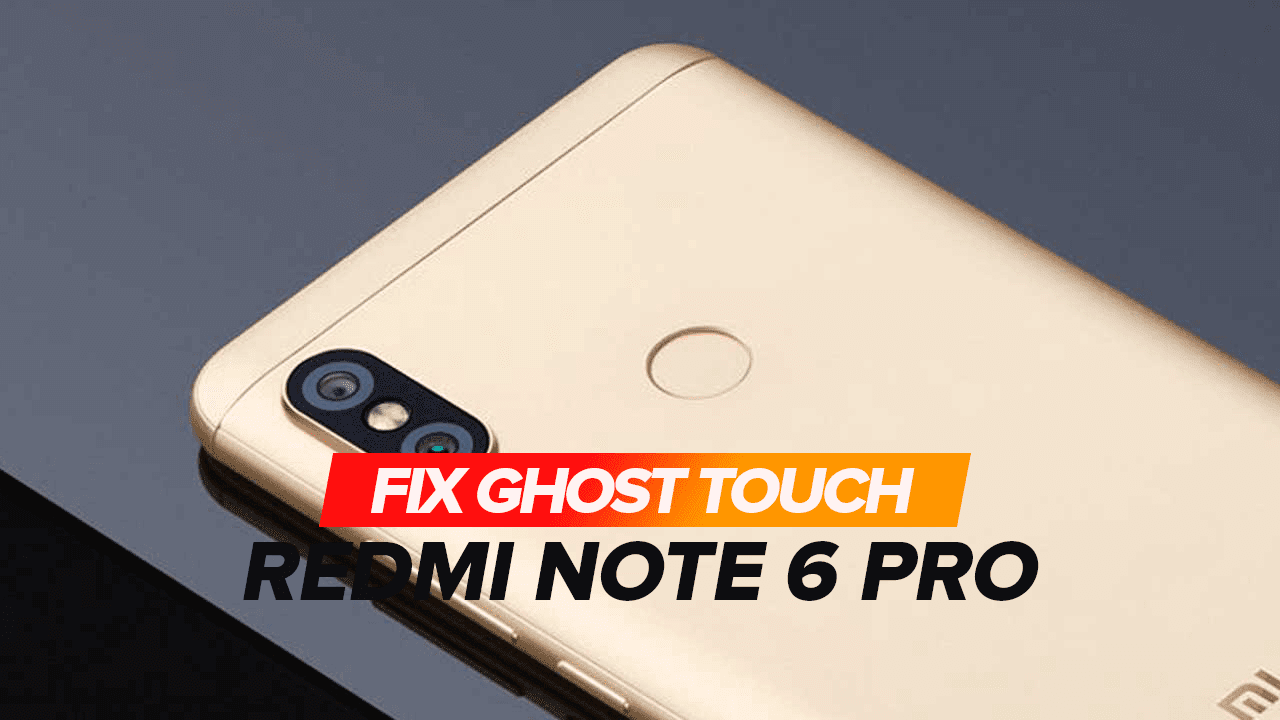 How to fix Ghost Touch screen on Xiaomi Redmi Note 6 Pro
