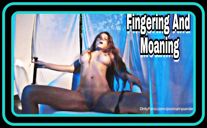 Fingering And Moaning (2021) - Poonam Pandey OnlyFans Hot Video