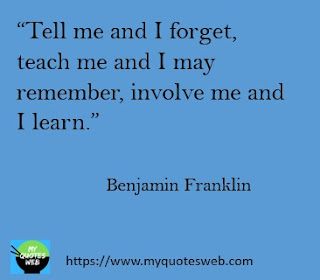 Tell me and  I forget, | benjamin Franklin