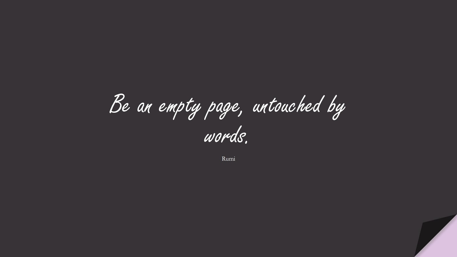Be an empty page, untouched by words. (Rumi);  #RumiQuotes