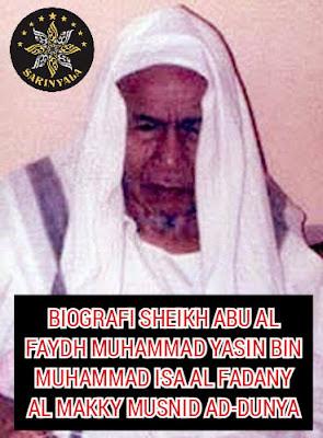 BIOGRAFI SYEKH ABU AL FAYDH MUHAMMAD YASIN BIN MUHAMMAD ISA AL FADANY AL MAKKY MUSNID AD-DUNYA