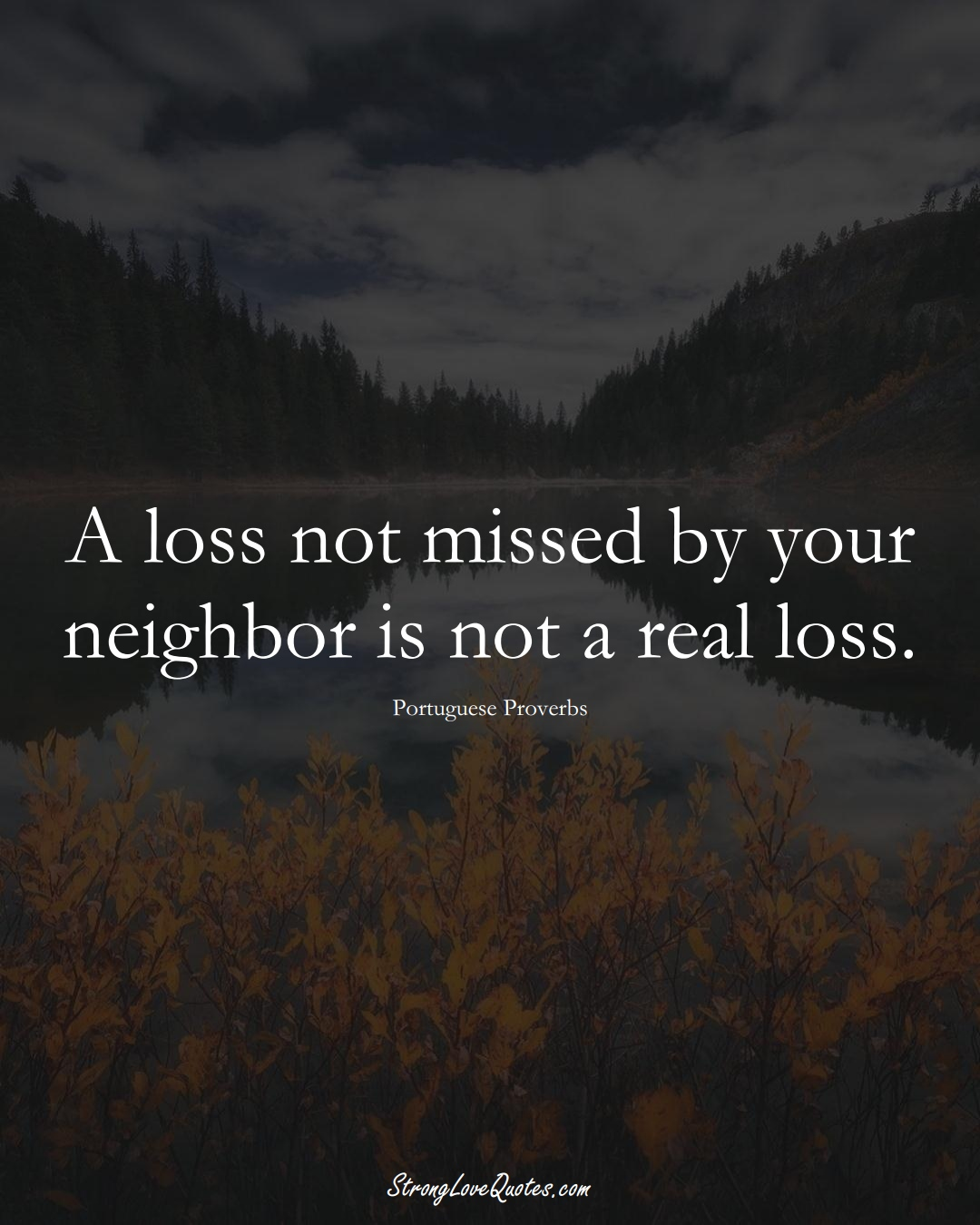 A loss not missed by your neighbor is not a real loss. (Portuguese Sayings);  #EuropeanSayings