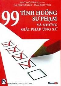99 Tình Huống Sư Phạm Và Những Giải Pháp Ứng Xử - Ngô Trần Ái