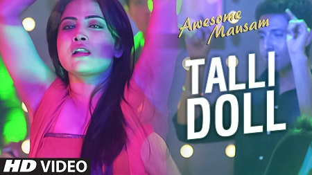 TALLI DOLL AWESOME MAUSAM Latest Hindi Video Songs 2016 Benny Dayal and Priya Bhattacharya