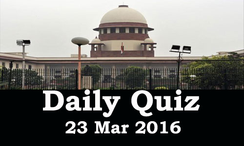 Daily Current Affairs Quiz - 23 Mar 2016