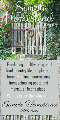 Visit us at the Simple Homestead blog hop for some good old country life, simple living, real food, gardening, healthy living, homesteading, homemaking, homeschooling posts and more... all in one place!