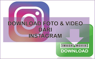 Cara Download Foto dan Video yang ada di Instagram