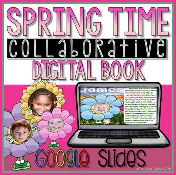Spring Time Collaborative Book in Google Slides is a fun way to combine writing and technology in the classroom.