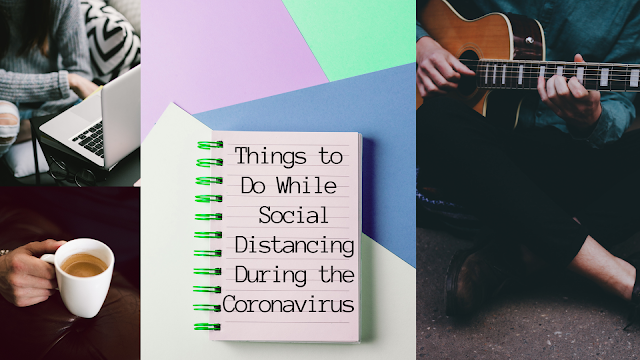 Things to Do While Social Distancing During the Coronavirus
