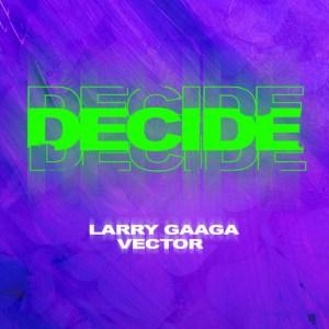 [ MUSIC ] Larry Gaaga Ft. Vector – Decide | MP3 DOWNLOAD