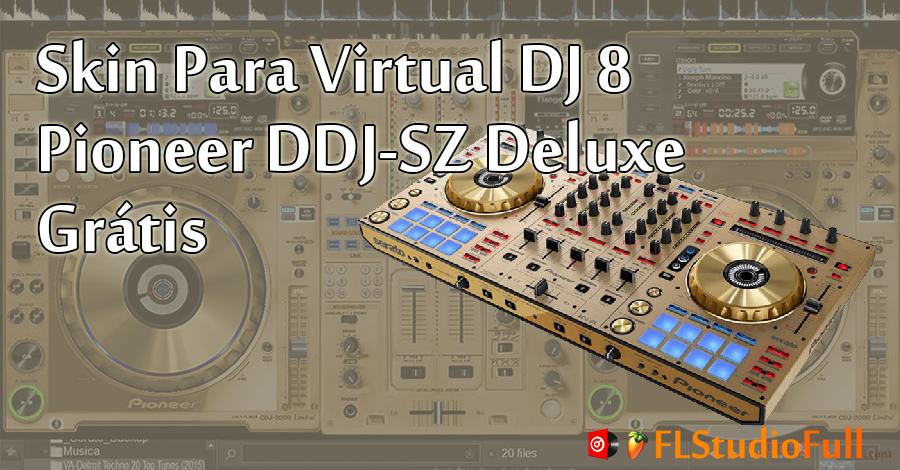 Skin Para Virtual DJ 8 Pioneer DDJ-SZ Deluxe Grátis