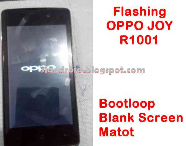 Cara Flash OPPO Joy R1001, Anti Mati Total