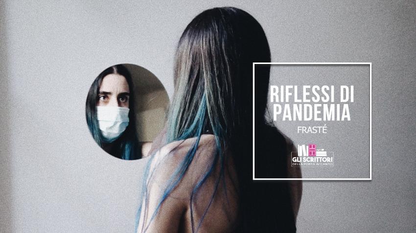 Riflessi di Pandemia, poesia di FraSté