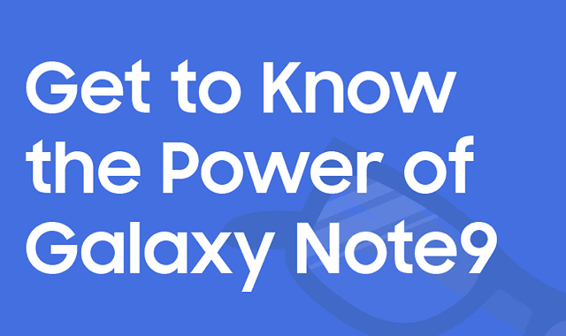 Get To Know The Power Of Galaxy Note9