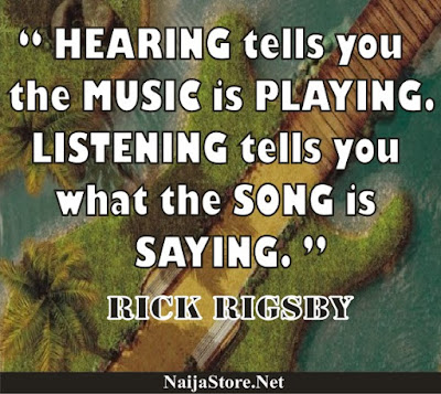 Rick Rigsby - Hearing tells you the music is playing. Listening tells you what the song is saying - Quotes
