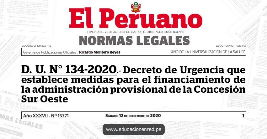 D. U. N° 134-2020.- Decreto de Urgencia que establece medidas para el financiamiento de la administración provisional de la Concesión Sur Oeste