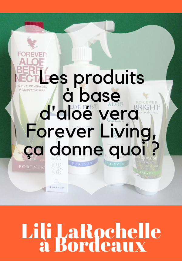 Les produits à base d'aloé vera Forever living, ça donne quoi ? Par Lili LaRochelle à Bordeaux