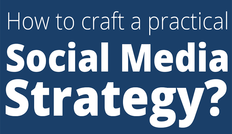 How To Craft A Practical Social Media Strategy