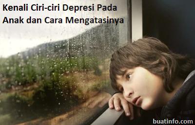 Buat Info - Kenali Ciri-ciri Depresi Pada Anak dan Cara Mengatasinya