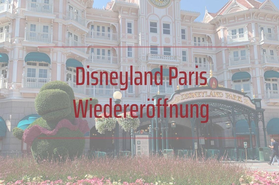 Disneyland Paris Wiedereröffnung - Infos und Eindrücke